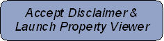 Click here to accept Disclaimer and launch Property Viewer